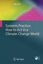 Systems Practice: How to Act in a Climate Change World by Ray Ison...