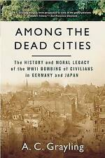 Among the Dead Cities: The History and Moral Legacy of the WWII Bombing of...