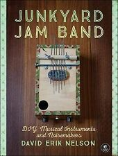 Junkyard Jam Band: Easy-to-Make Musical Instruments and Noisemakers by David...