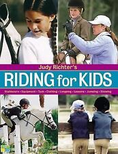 Judy Richter's Riding for Kids: Stable Care, Equipment, Tack, Clothing, Longeing