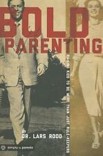 Bold Parenting : Raising Kids to Be More Than Rule-Keepers by Lars Rood