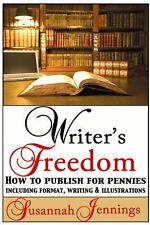 Writer's Freedom : How to Publish for Pennies Including Format, Writing and...