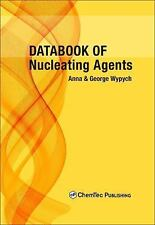 Databook of Nucleating Agents by Anna Wypych and George Wypych (2016, Hardcover)