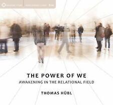 The Power of We: Awakening in the Relational Field, Hübl, Thomas