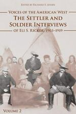 Voices of the American West : The Settler and Soldier Interviews of Eli S....
