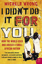 I Didnt Do It For You: How the World Used and Abused a Small African Nation,ACCE
