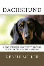 Dachshund : A Dog Journal for You to Record Your Dog's Life As It Happens! by...