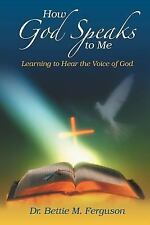 How God Speaks to Me : Learning to Hear the Voice of God by Bettie M....