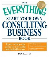 The Everything Start Your Own Consulting Business Book: Expert, step-by-step adv