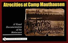Atrocities at Camp Mauthausen: A Visual Documentation of the Holocaust (Schiffer