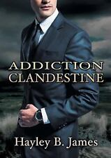 Addiction Clandestine by Hayley B. James (2015, Paperback)