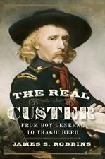 The Real Custer: From Boy General to Tragic Hero-ExLibrary
