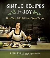 Simple Recipes for Joy : More Than 200 Delicious Vegan Recipes by Sharon...