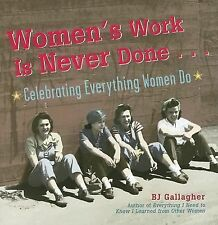 Excellent, Women's Work Is Never Done: Celebrating Everything Women Do, B. J. Ga