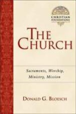The Church: Sacraments, Worship, Ministry, Mission (Christian Foundations) by B