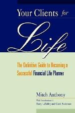 Your Clients for Life: The Definitive Guide to Becoming a Successful Financial P