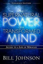 The Supernatural Power of a Transformed Mind Expanded Edition : Access to a...