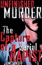 Unfinished Murder : The Capture of a Serial Rapist by James Neff (2002,...