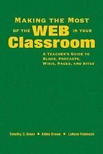Making the Most of the Web in Your Classroom: A Teacher's Guide to Blogs, Podcas