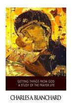 Getting Things from God: a Study of the Prayer Life by Charles Blanchard...