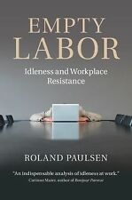Empty Labor: Idleness and Workplace Resistance, Paulsen, Roland, Very Good condi
