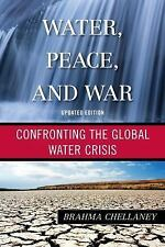 Water, Peace, and War : Confronting the Global Water Crisis by Brahma...