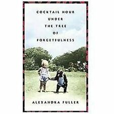 Cocktail Hour under the Tree of Forgetfulness by Alexandra Fuller Hardcover