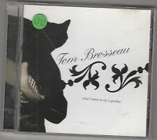 TOM BROSSEAU - what i mean to say is goodbye CD