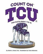Count on Tcu : Fun Facts from 1 To 12 by Robin A. Ward Ph D (2016, Hardcover)