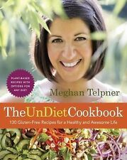 Undiet: the Cookbook : 130 Gluten-Free Recipes for a Whole, Healthy, and...