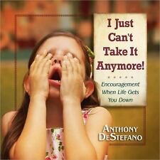I Just Can't Take It Anymore! : Encouragement When Life Gets You Down /Gift Book