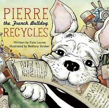 Pierre the French Bulldog Recycles by Kate Ormand and Kate Louise (2015,...