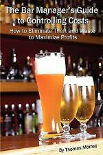 The Bar Manager's Guide to Controlling Costs : How to Eliminate Theft and...