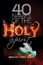 40 Names of the Holy Spirit : Who He Is, What Hedoes and His place in your...