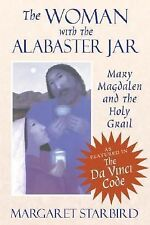 The Woman with the Alabaster Jar : Mary Magdalen and the Holy Grail by.