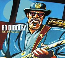 BO DIDDLEY - WHO DO YOU LOVE  CD NEU
