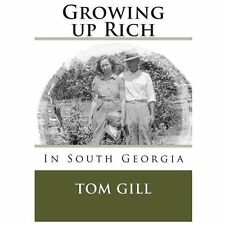 Growing up Rich : In South Georgia by Tom Gill (2013, Paperback)