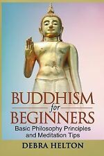 Buddhism for Beginners: Basic Philosophy Principles and Meditation Tips by...