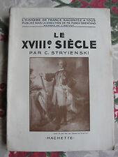 Le XVIIIè siècle Stryienski Hachette 1947 Histoire de France racontée à tous