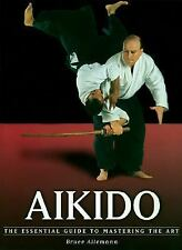 Aikido: The Essential Guide to Mastering the Art by Allemann, Bruce