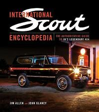 International Scout Encyclopedia : The Authoritative Guide to IH's Legendary...