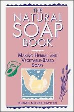 ~~~The Natural Soap Book: Making Herbal and Vegetable-Based Soaps, Susan Cavitch