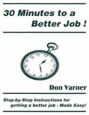 30 Minutes to a Better Job!: Step-by-Step Instructions for Getting a B-ExLibrary