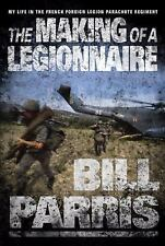 THE MAKING OF A LEGIONNAIRE: MY LIFE IN THE FRENCH FOREIGN LEGION PARACHUTE REG