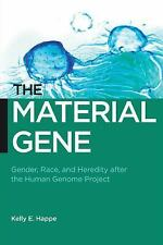 Biopolitics: The Material Gene : Gender, Race, and Heredity after the Human...