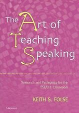 The Art of Teaching Speaking : Research and Pedagogy for the ESL/EFL Classroom