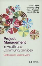 Project Management in Health and Community Services : Getting Good Ideas to...