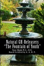 Natural GH Releasers the Fountain of Youth by Tony, Tony Xhudo (2012, Paperback)
