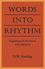 Words into Rhythm : English Speech Rhythm in Verse and Prose by D. W. Harding...