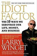The Idiot Factor ::)   The 10 Ways We Sabotage Our Life :by Larry Winget